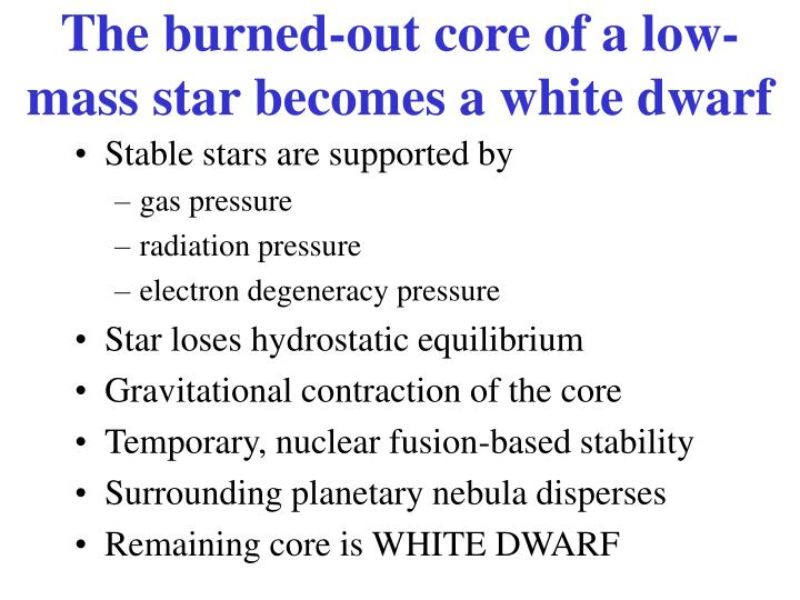 The burned-out core of a low-mass star becomes a white dwarf