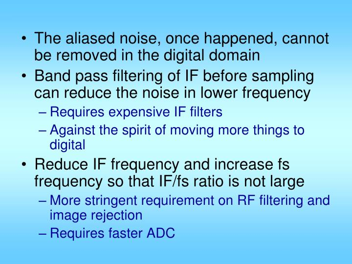 The aliased noise, once happened, cannot be removed in the digital domain