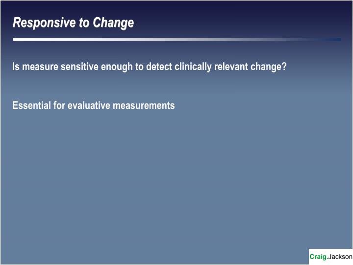 Responsive to Change