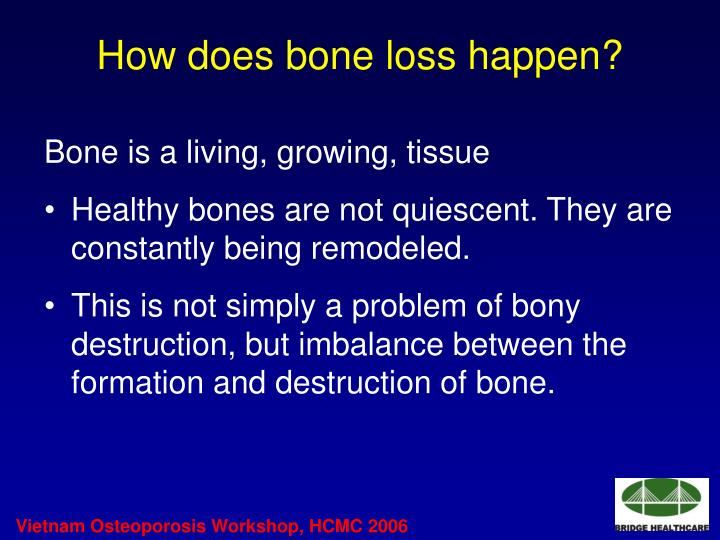 How does bone loss happen?