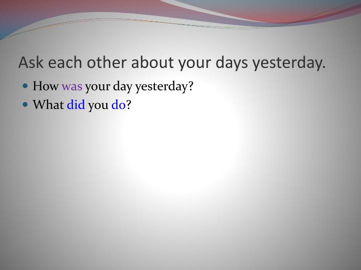 Ask each other about your days yesterday.