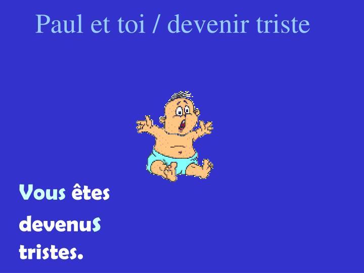 Paul et toi / devenir triste