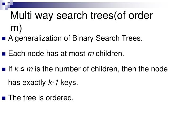 Multi way search trees(of order m)