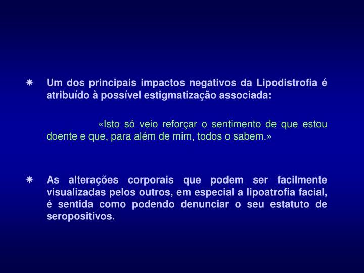 Um dos principais impactos negativos da Lipodistrofia é atribuído à possível estigmatização associada: