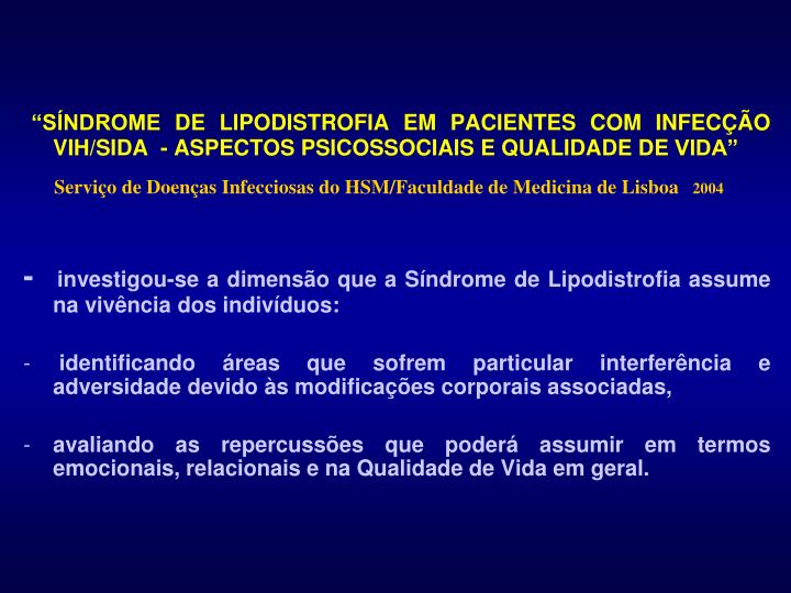 """""""SÍNDROME DE LIPODISTROFIA EM PACIENTES COM INFECÇÃO VIH/SIDA  - ASPECTOS PSICOSSOCIAIS E QUALIDADE DE VIDA"""""""