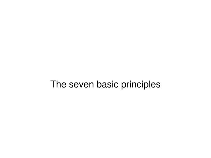 The seven basic principles