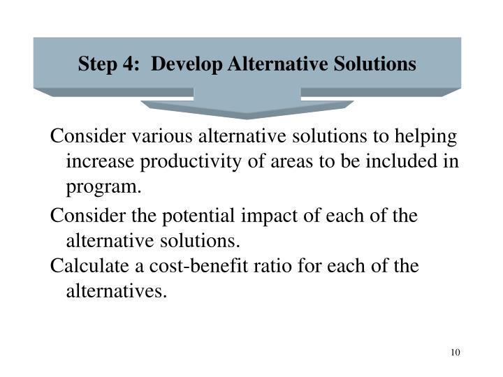Step 4:  Develop Alternative Solutions