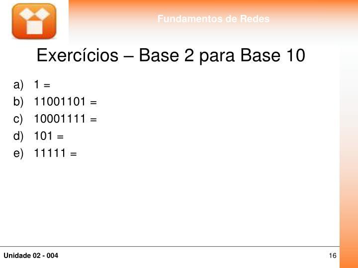 Exercícios – Base 2 para Base 10