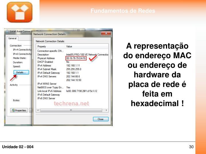 A representação do endereço MAC ou endereço de hardware da placa de rede é feita em hexadecimal !