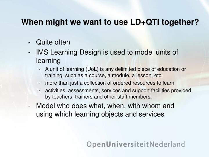 When might we want to use LD+QTI together?
