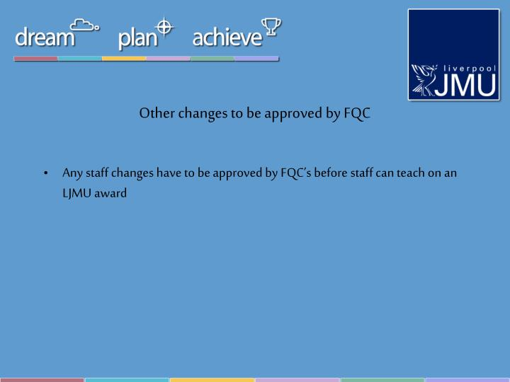Other changes to be approved by FQC