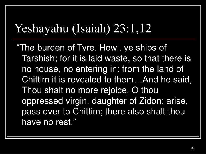 Yeshayahu (Isaiah) 23:1,12
