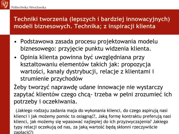 Techniki tworzenia (lepszych i bardziej innowacyjnych) modeli biznesowych. Technika; z inspiracji klienta