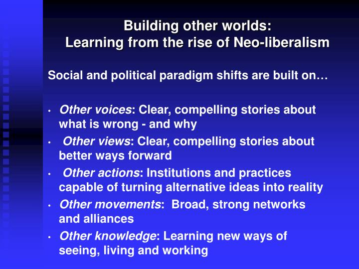 Building other worlds learning from the rise of neo liberalism