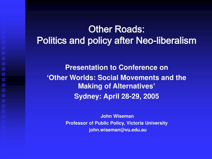 Other roads politics and policy after neo liberalism