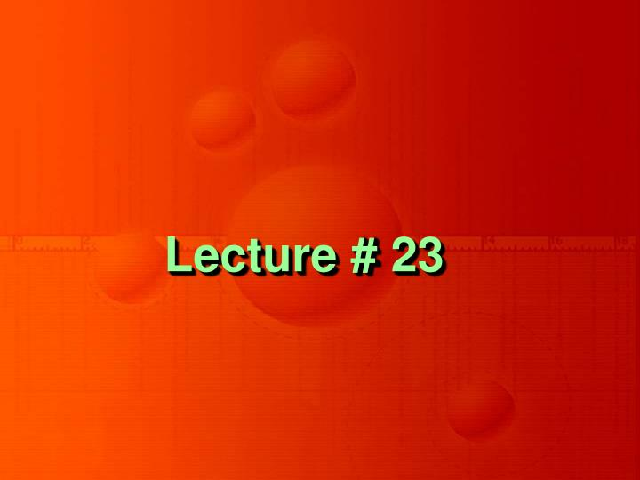Lecture # 23
