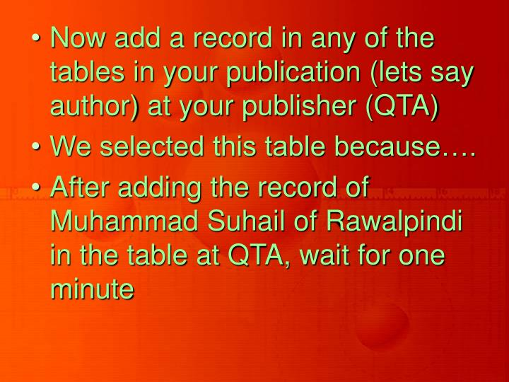 Now add a record in any of the tables in your publication (lets say author) at your publisher (QTA)