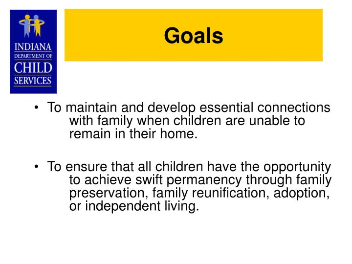 To maintain and develop essential connections 	with family when children are unable to 	remain in their home.
