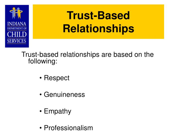 Trust-based relationships are based on the following: