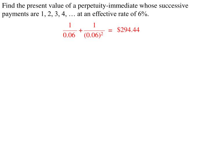 Find the present value of a perpetuity-immediate whose successive payments are 1, 2, 3, 4, … at an effective rate of 6%.