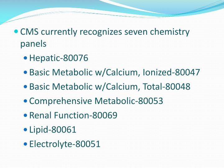 CMS currently recognizes seven chemistry panels