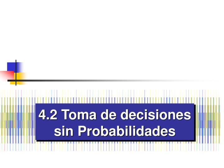 4.2 Toma de decisiones sin Probabilidades