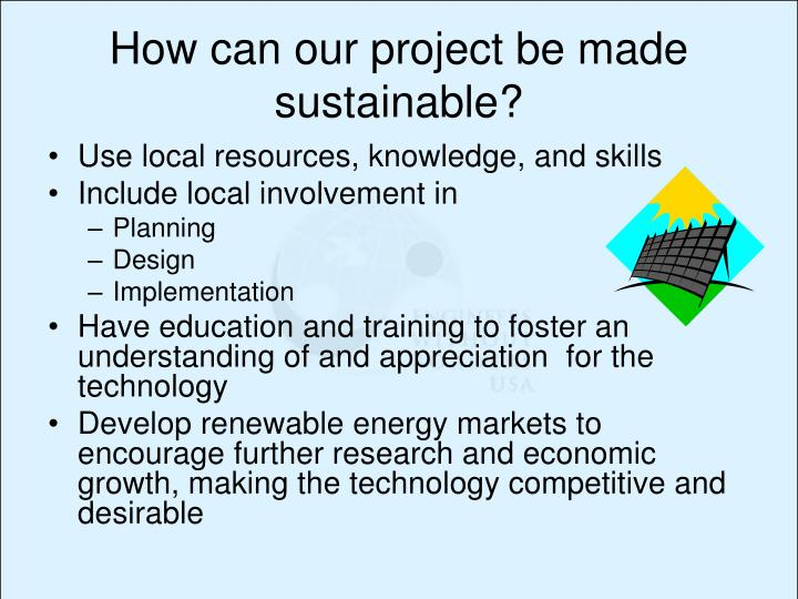 How can our project be made sustainable?