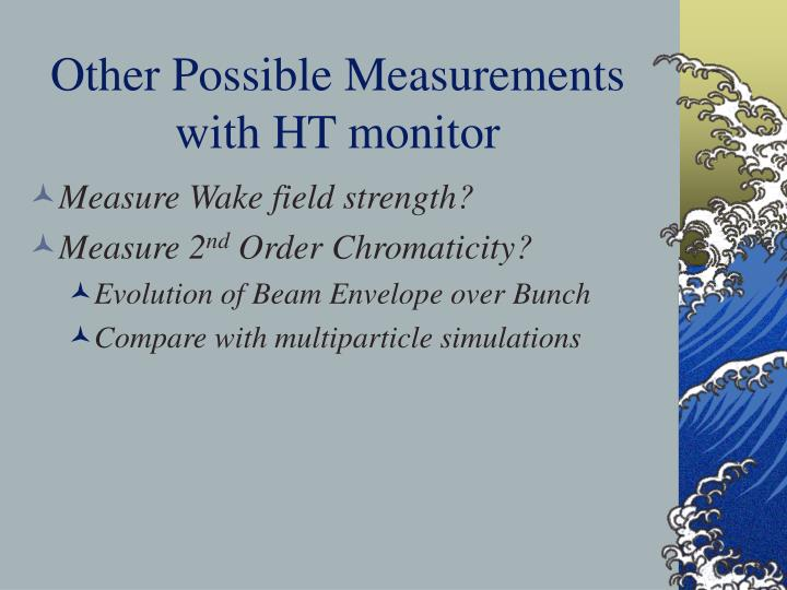 Other Possible Measurements with HT monitor