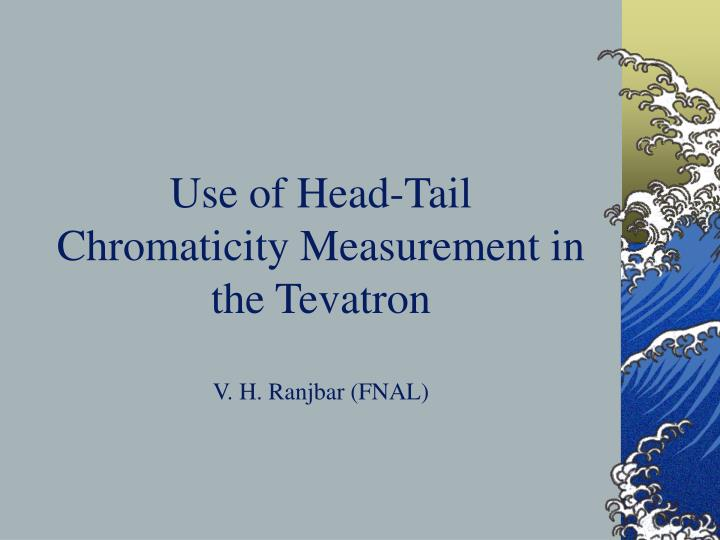 Use of head tail chromaticity measurement in the tevatron v h ranjbar fnal