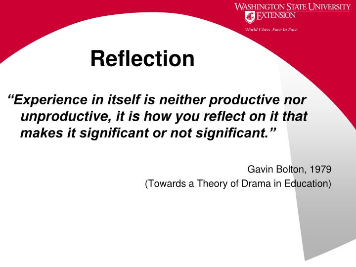 """Experience in itself is neither productive nor unproductive, it is how you reflect on it that makes it significant or not significant."""