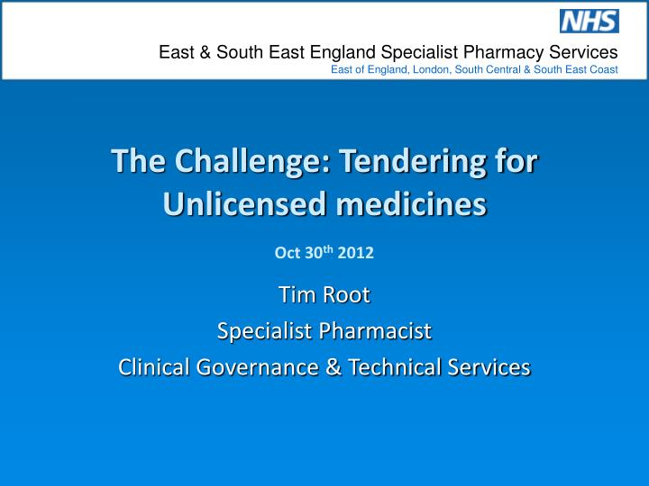 The challenge tendering for unlicensed medicines oct 30 th 2012