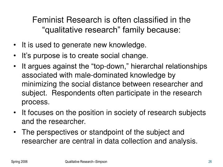 """Feminist Research is often classified in the """"qualitative research"""" family because:"""