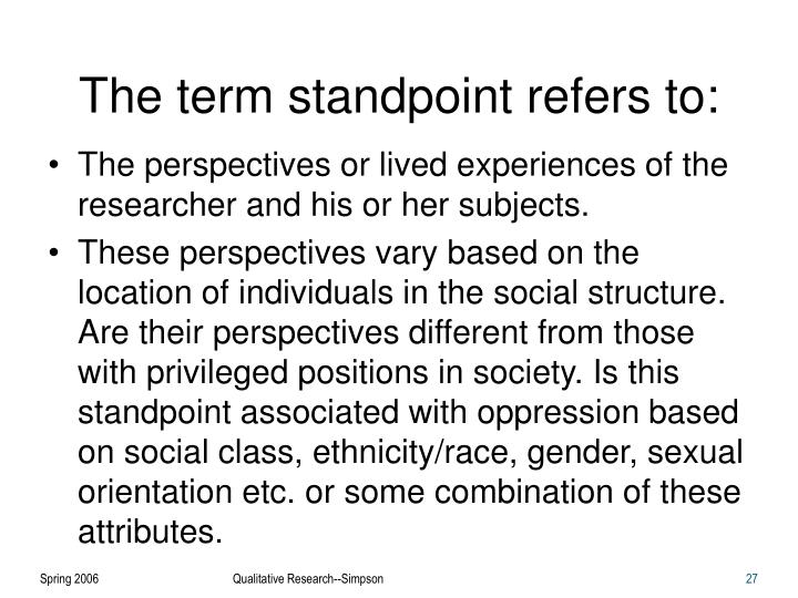 The term standpoint refers to: