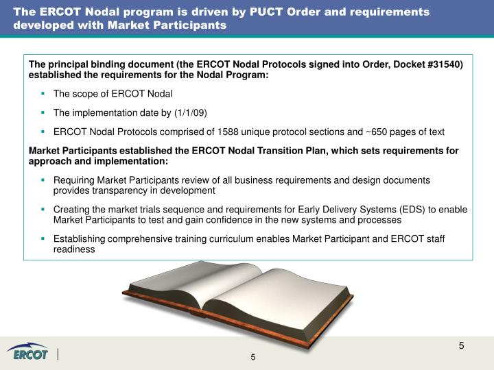 The ERCOT Nodal program is driven by PUCT Order and requirements developed with Market Participants
