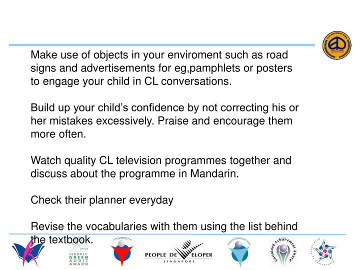 Make use of objects in your enviroment such as road signs and advertisements for eg,pamphlets or posters to engage your child in CL conversations.
