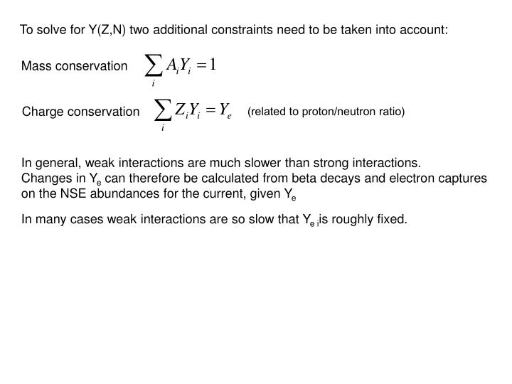 To solve for Y(Z,N) two additional constraints need to be taken into account: