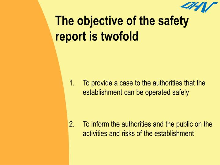 The objective of the safety report is twofold