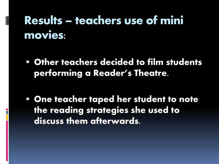 Results – teachers use of mini movies: