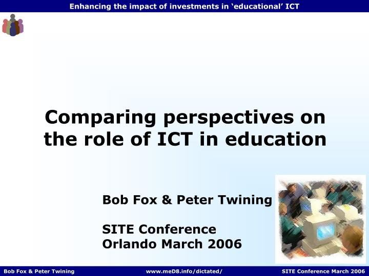 Comparing perspectives on the role of ICT in education