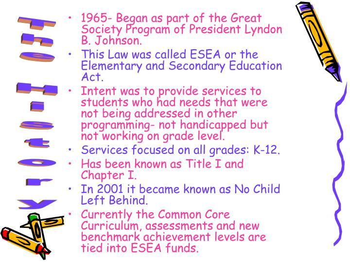 1965- Began as part of the Great Society Program of President Lyndon B. Johnson.