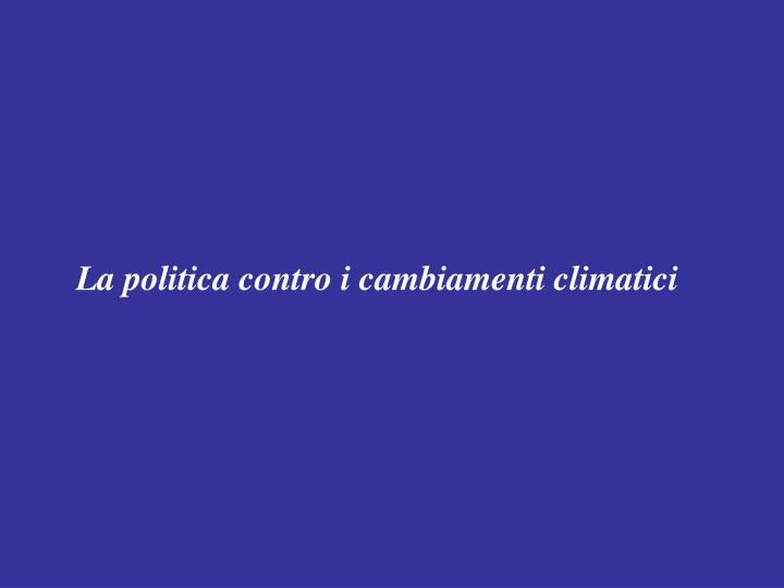 La politica contro i cambiamenti climatici