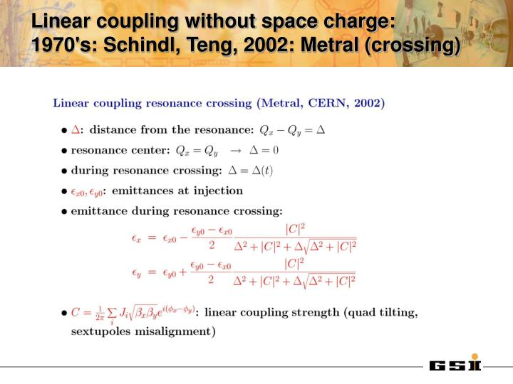Linear coupling without space charge:    1970's: Schindl, Teng, 2002: Metral (crossing)