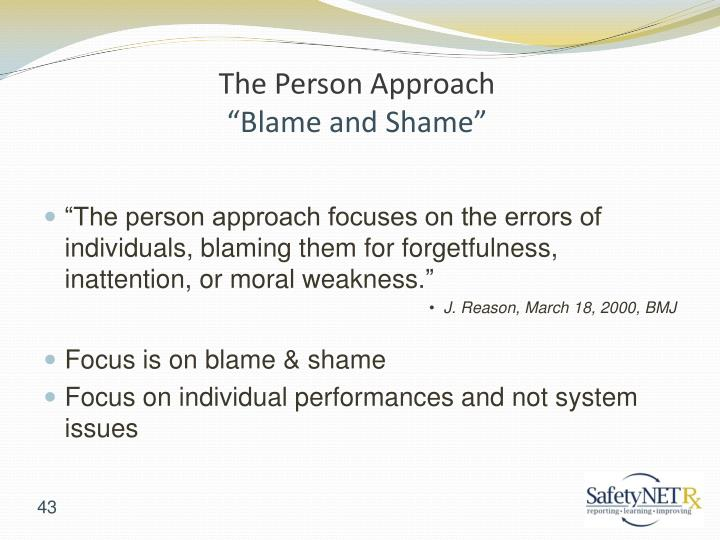 """""""The person approach focuses on the errors of individuals, blaming them for forgetfulness, inattention, or moral weakness."""
