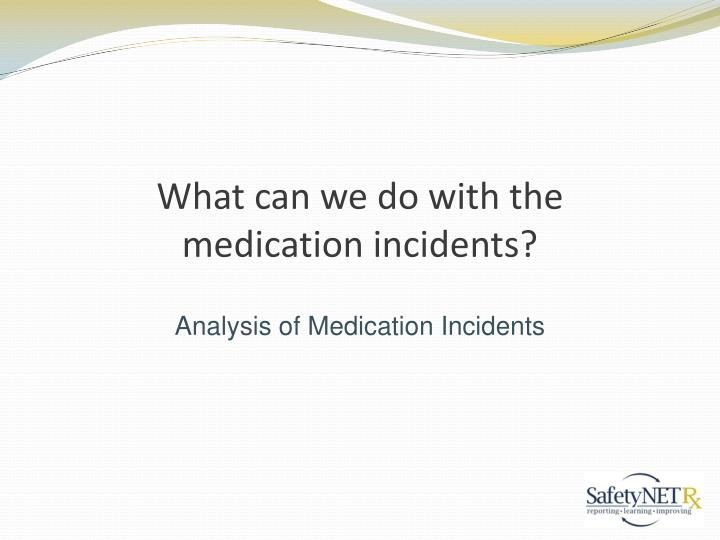 What can we do with the medication incidents?