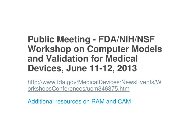 Public Meeting - FDA/NIH/NSF Workshop on Computer Models and Validation for Medical Devices, June 11-12, 2013