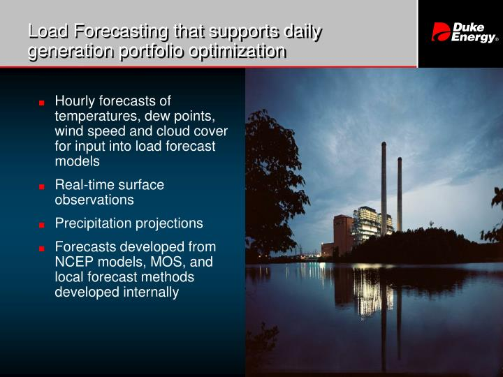 Load Forecasting that supports daily generation portfolio optimization