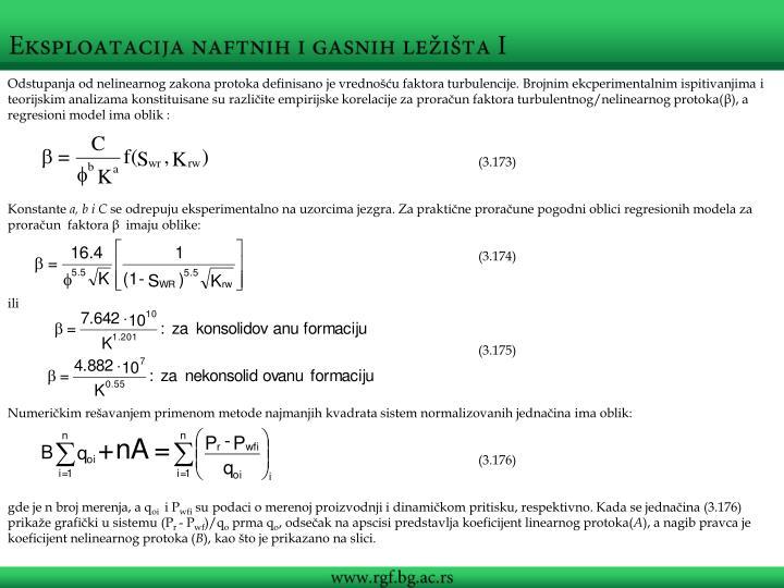 Odstupanja od nelinearnog zakona protoka definisano je vrednošću faktora turbulencije. Brojnim ekcperimentalnim ispitivanjima i teorijskim analizama konstituisane su različite empirijske korelacije za proračun faktora turbulentnog/nelinearnog protoka(