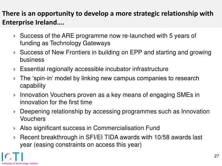 There is an opportunity to develop a more strategic relationship with Enterprise Ireland….