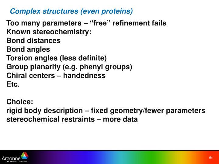 Complex structures (even proteins)