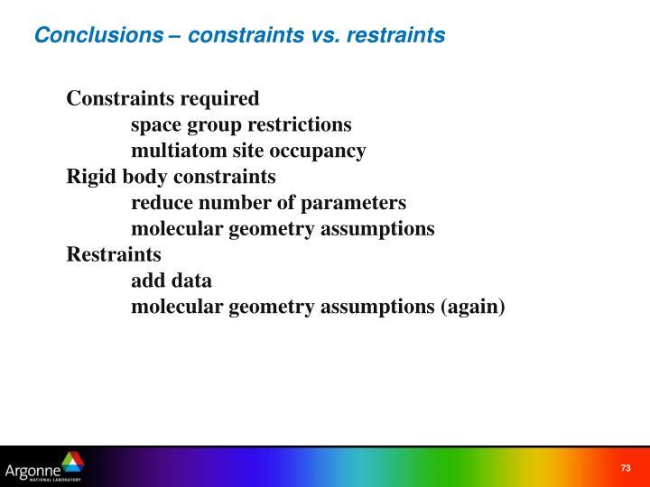 Conclusions – constraints vs. restraints